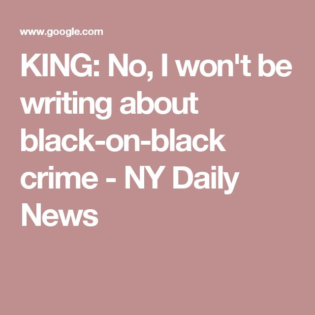 KING: No, I won't be writing about black-on-black crime - NY Daily News