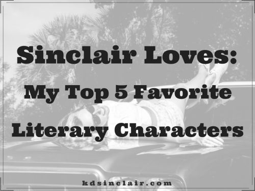 Even though it's hard to make a short list of my favorite characters, I decided to give it a try. Here are my top 5 favorite literary characters.
