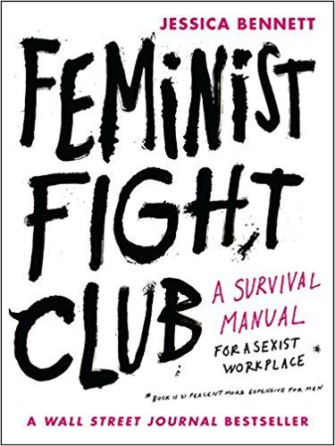 Feminist Fight Club: A Survival Manual for a Sexist Workplace: Jessica Bennett: 9780062689030: Amazon.com: Books