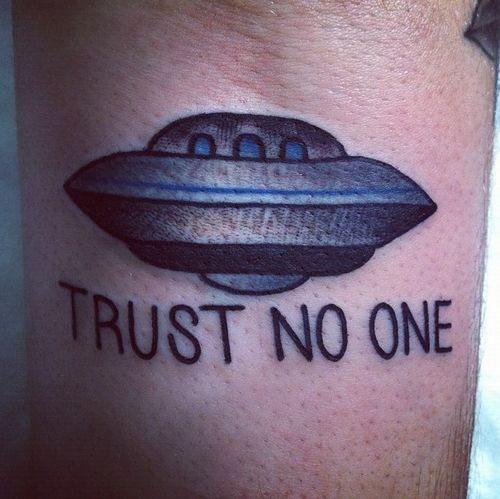 TRUST NO ONE    #tattoo #ink  like the words. not the ufo pic (I am sure a better UFO representation exists out there to ink imo)
