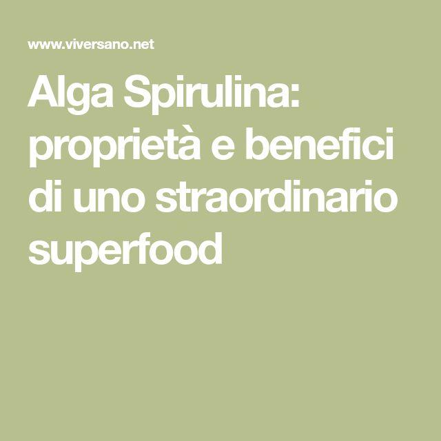 Alga Spirulina: proprietà e benefici di uno straordinario superfood