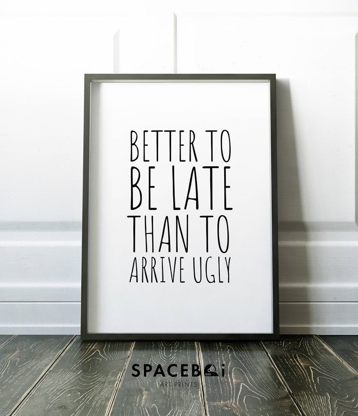 Bathroom Decor, Better To Be late Than To Arrive Ugly, Bathroom Quote Positive Print, Funny Decor, Bathroom Artwork, Wall Art, Printable by SpaceboiArtPrints on Etsy