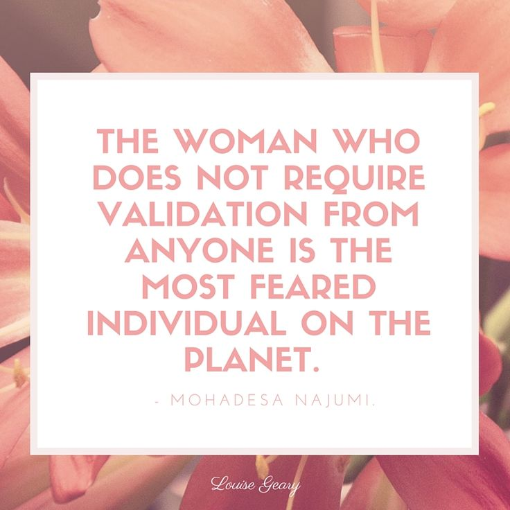 You don't need validation from anyone. Your unique feminine self is perfect.
