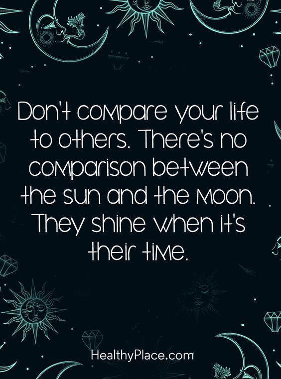 Inspirational Quotes // Don't compare your life to others. There's no comparison between the sun and the moon. They shine when it's their time.