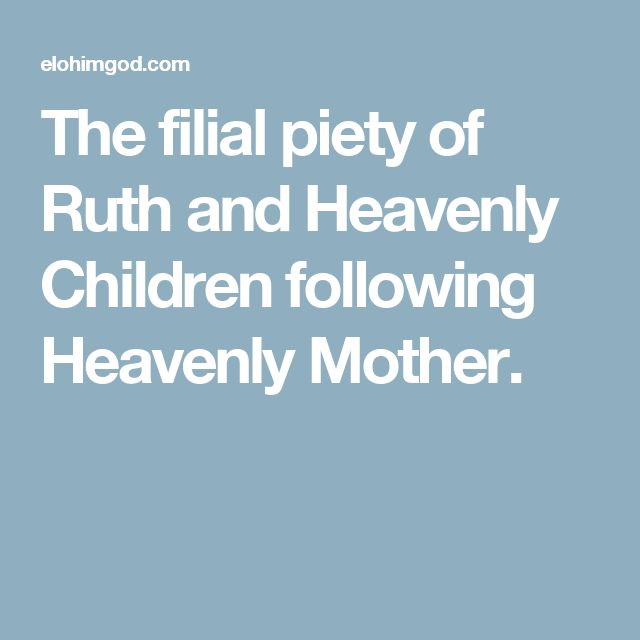 The filial piety of Ruth and Heavenly Children following Heavenly Mother.