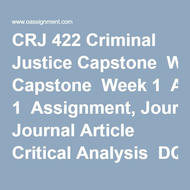 CRJ 422 Criminal Justice Capstone  Week 1  Assignment, Journal Article Critical Analysis  DQ 1, Criminal Justice Issues  DQ 2, Capstone Project Prep  Week 2  Assignment, Resource Review & Synopsis  DQ 1, Capstone Project Outline  DQ 2, Media and Criminal Justice  Week 3  Assignment, Recent Federal Acts and Social Justice  Outline Capstone Project Part 1, United States War on Drugs  Outline Capstone Project Part 2, United States War on Drugs  DQ 1, Promoting Fairness  DQ 2, Criminal Justice…