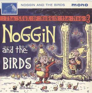 Oliver Postgate And Ronnie Stevens - Noggin And The Birds