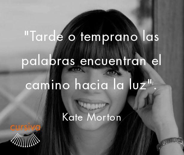 """""""Tarde o temprano, las palabras encuentran el camino hacia la luz"""" Kate Morton  #cita #quote #escritura #literatura #libros #books #KateMorton"""
