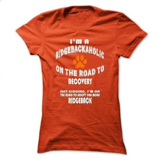 Limited Edition Im a Ridgeback-aholic on the road to re - #sweats #funny t shirt. I WANT THIS => https://www.sunfrog.com/Pets/Limited-Edition-Im-a-Ridgeback-aholic-on-the-road-to-recovery-Just-kidding-Orange-27409444-Ladies.html?60505