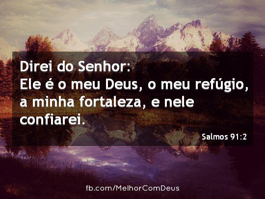 """""""Direi do Senhor: Ele é o meu Deus, o meu refúgio, a minha fortaleza, e nele confiarei."""" Salmos 91:2 #MelhorComDeus"""