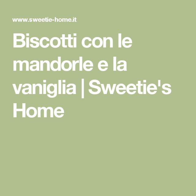 Biscotti con le mandorle e la vaniglia | Sweetie's Home