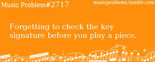 Forgetting to check the key signature before you play a piece.