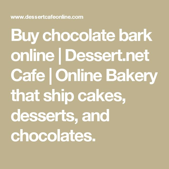 Buy chocolate bark online | Dessert.net Cafe | Online Bakery that ship cakes, desserts, and chocolates.