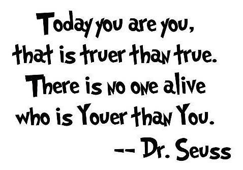 for my daughter who had a tough day at school today-: Aww, Dr Seuss Quotes, Remember This, Awesome, So True, Favorite Quotes, Alive, Schools Today, Kids Rooms