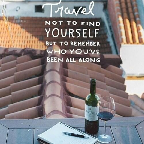 "Travel Quote: ""Travel not to find yourself but to remember who you've been all along"""