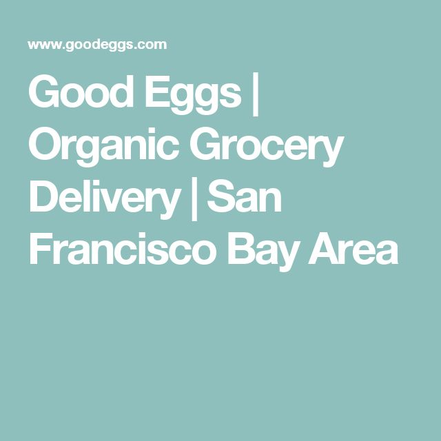 Good Eggs | Organic Grocery Delivery | San Francisco Bay Area