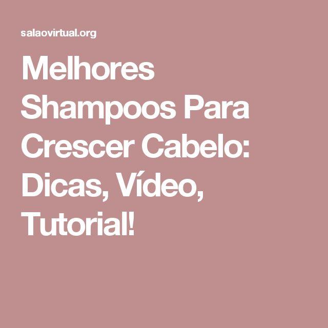 Melhores Shampoos Para Crescer Cabelo: Dicas, Vídeo, Tutorial!