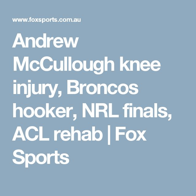 Andrew McCullough knee injury, Broncos hooker, NRL finals, ACL rehab | Fox Sports  https://www.yellowpages.com/philadelphia-pa/mip/megan-medical-uscis-services-536115226