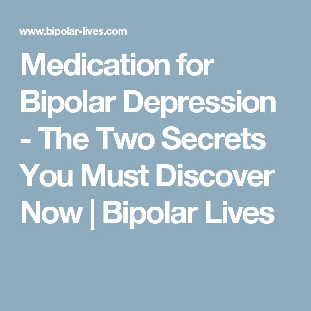 Medication for Bipolar Depression - The Two Secrets You Must Discover Now   Bipolar Lives
