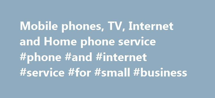 Mobile phones, TV, Internet and Home phone service #phone #and #internet #service #for #small #business http://los-angeles.remmont.com/mobile-phones-tv-internet-and-home-phone-service-phone-and-internet-service-for-small-business/  # Get the Samsung Galaxy S8 on Canada's best national network. 1 Fibre to the home is the fastest Internet technology and Bell brings it to way more homes than anyone else. SPRING SALE Bell Canada Bell is Canada's largest communications company, providing…