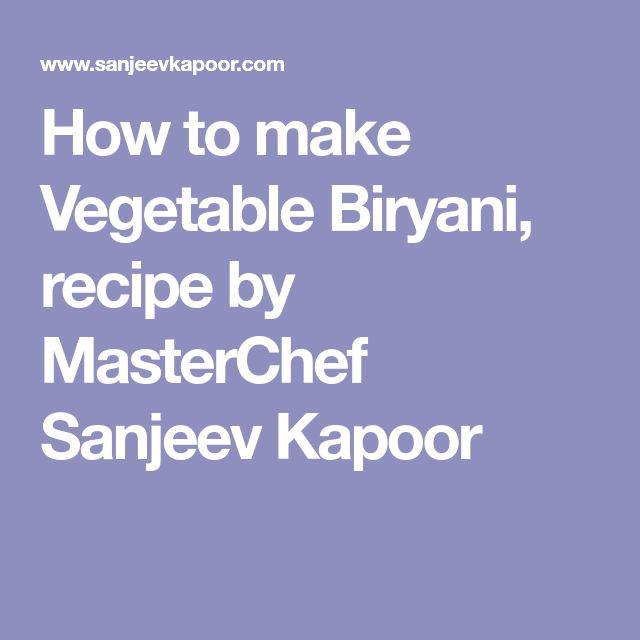 How to make Vegetable Biryani, recipe by MasterChef Sanjeev Kapoor