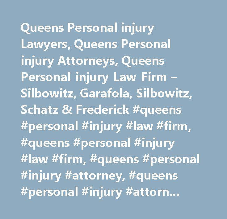 Queens Personal injury Lawyers, Queens Personal injury Attorneys, Queens Personal injury Law Firm – Silbowitz, Garafola, Silbowitz, Schatz & Frederick #queens #personal #injury #law #firm, #queens #personal #injury #law #firm, #queens #personal #injury #attorney, #queens #personal #injury #attorney, #queens #personal #injury #lawyer, #queens #personal #injury #lawyer, #queens #personal #injury #compensation, #queens #personal #injury #compensation, #queens #personal #injury #attorney…