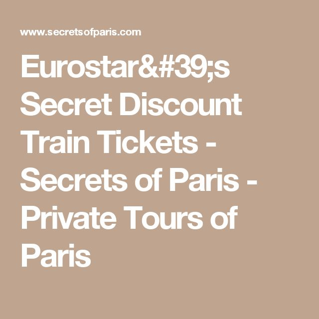 Eurostar's Secret Discount Train Tickets - Secrets of Paris - Private Tours of Paris