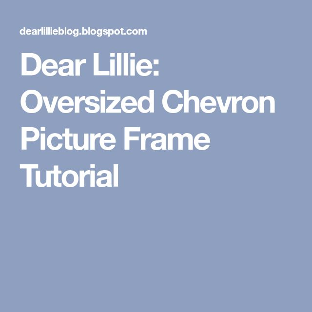 Dear Lillie: Oversized Chevron Picture Frame Tutorial