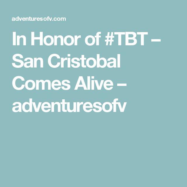 In Honor of #TBT – San Cristobal Comes Alive – adventuresofv