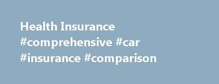 Health Insurance #comprehensive #car #insurance #comparison http://insurances.remmont.com/health-insurance-comprehensive-car-insurance-comparison/  #health insurance georgia # Health InsuranceThe post Health Insurance #comprehensive #car #insurance #comparison appeared first on Insurances.