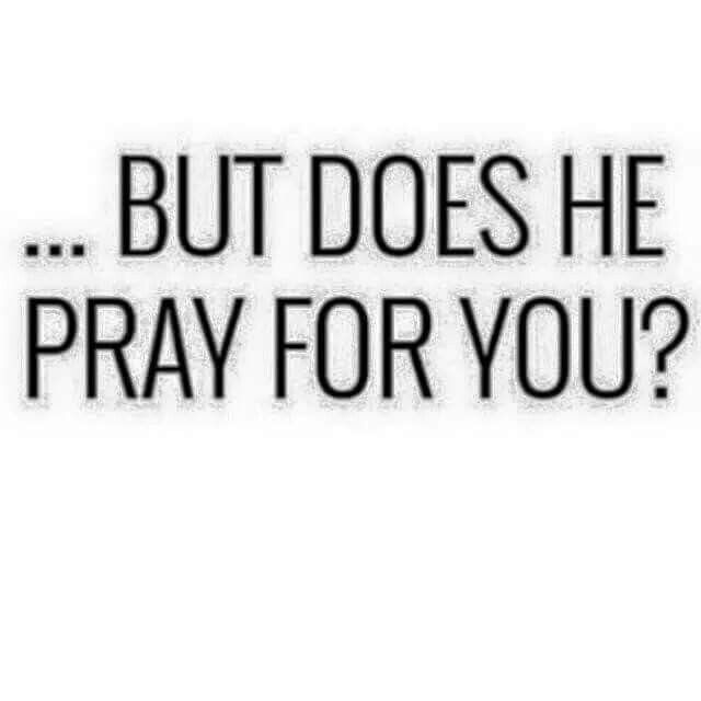 THIS, my Dear...is what u NEED. A man who PRAYS over your Life.