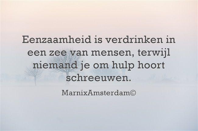 Eenzaamheid is verdrinken in een zee van mensen, terwijl niemand je om hulp hoort schreeuwen - MarnixAmsterdam©