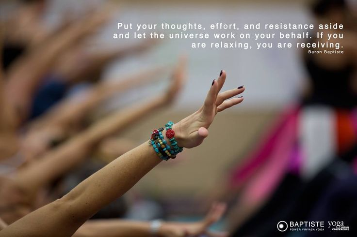 """Put your thoughts, effort, and resistance aside and let the universe work on your behalf. If you are relaxing, you are receiving."" -Baron Baptiste // Photo: Double Secret Media"