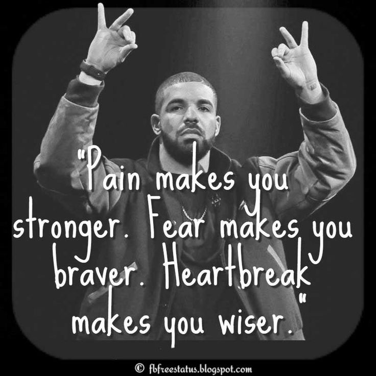 "Drake Quotes, ""Pain makes you stronger. Fear makes you braver. Heartbreak makes you wiser."""