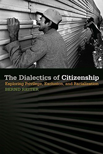 The Dialectics of Citizenship: Exploring Privilege, Exclusion, and Racialization by [Reiter, Bernd]