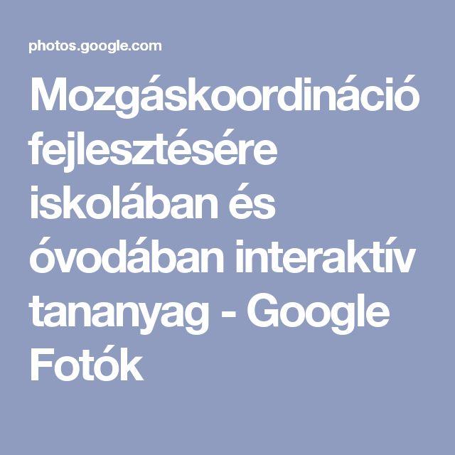 Mozgáskoordináció fejlesztésére iskolában és óvodában interaktív tananyag - Google Fotók