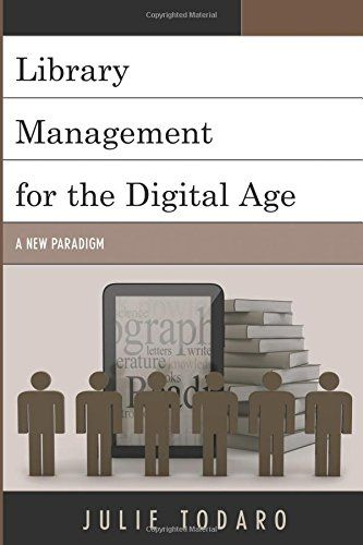 Library Management for the Digital Age: A New Paradigm by Julie Todaro