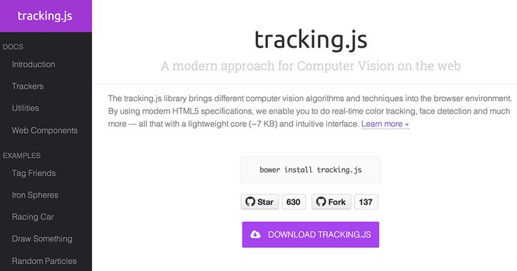 The tracking.js library brings different computer vision algorithms and techniques into the browser environment. By using modern HTML5 specifications, we enable you to do real-time color tracking, face detection and much more — all that with a lightweight core (~7 KB) and intuitive interface. Learn more »