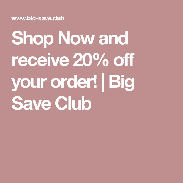 Shop Now and receive 20% off your order! | Big Save Club