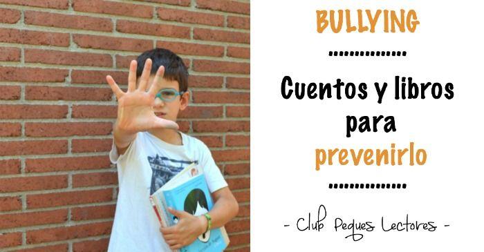 Una selección de cuentos infantiles y libros juveniles para prevenir el bullying o acoso escolar. Educación emocional y en valores.
