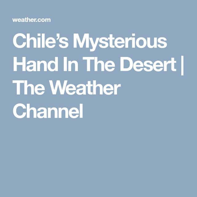 Chile's Mysterious Hand In The Desert | The Weather Channel