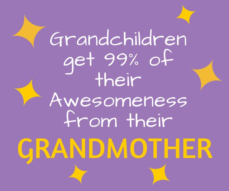 Funny Grandma Quote:  Grandchildren get 99% of their awesomeness from their grandmother!
