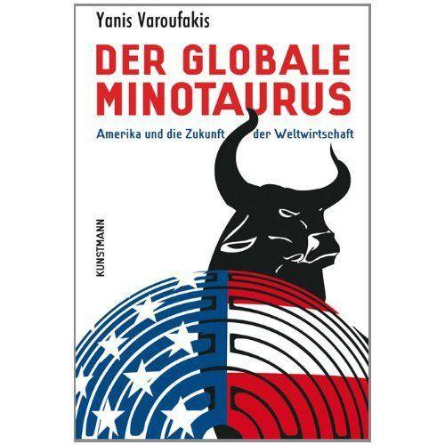The Global Minotaur   Yanis Varoufakis