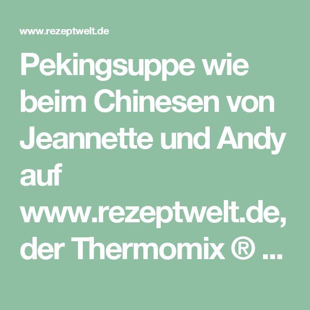 Pekingsuppe wie beim Chinesen von Jeannette und Andy auf www.rezeptwelt.de, der Thermomix ® Community