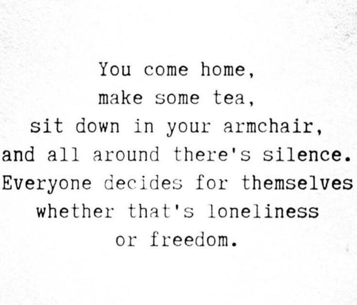 Sometimes freedom; sometimes boredom.