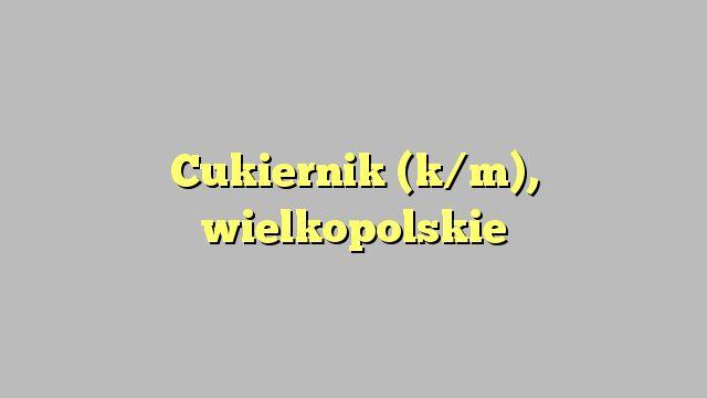 Cukiernik (k/m), wielkopolskie