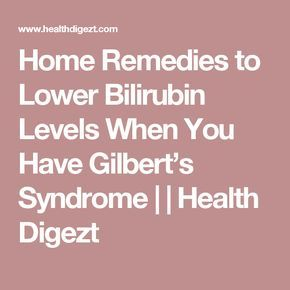 Home Remedies to Lower Bilirubin Levels When You Have Gilbert's Syndrome | | Health Digezt