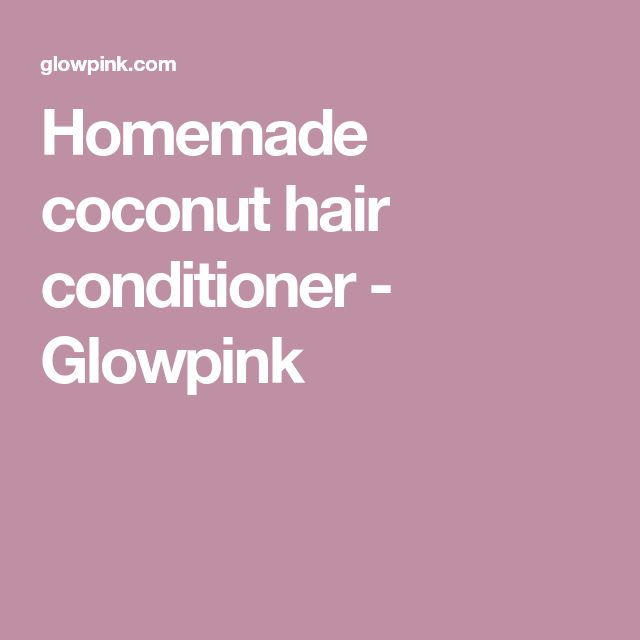 Homemade coconut hair conditioner - Glowpink