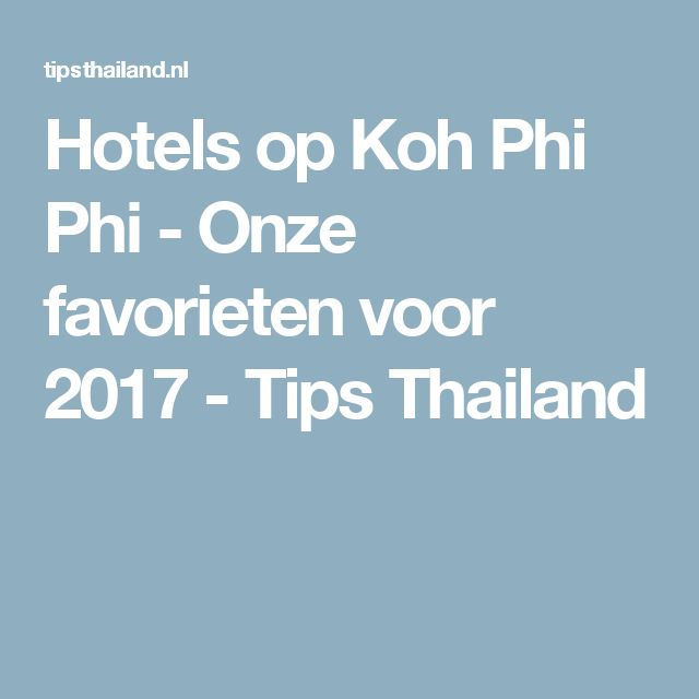 Hotels op Koh Phi Phi - Onze favorieten voor 2017 - Tips Thailand