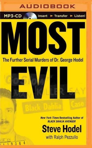 Most Evil: Avenger Zodiac and the Further Serial Murders of Dr. George Hill Hodel